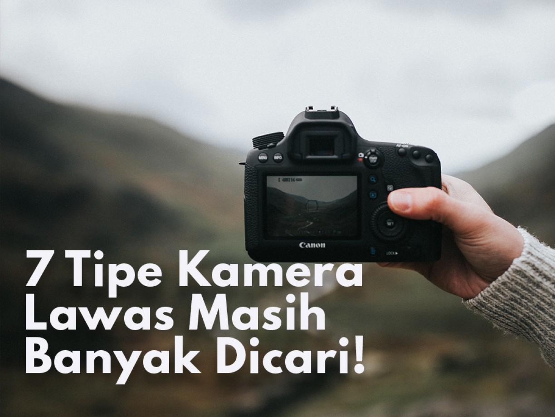 Tujuh Kamera Lawas yang Masih Banyak Dicari!